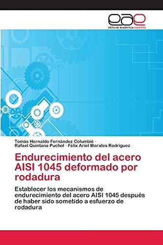 Endurecimiento del Acero Aisi 1045 Deformado Por Rodadura: Rafael Quintana Puchol