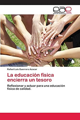 9783659057397: La educación física encierra un tesoro: Reflexionar y actuar para una educación física de calidad. (Spanish Edition)