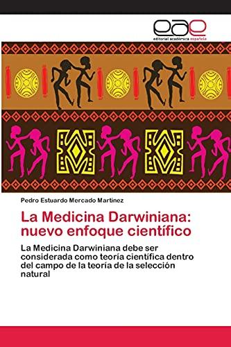 9783659057625: La Medicina Darwiniana: nuevo enfoque científico: La Medicina Darwiniana debe ser considerada como teoría científica dentro del campo de la teoría de la selección natural (Spanish Edition)