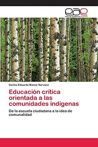Crítica de la educación orientada a las comunidades indígenas: De la escuela ciudadana a la idea de...