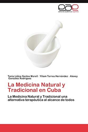 9783659058585: La Medicina Natural y Tradicional en Cuba: La Medicina Natural y Tradicional una alternativa terapéutica al alcance de todos (Spanish Edition)