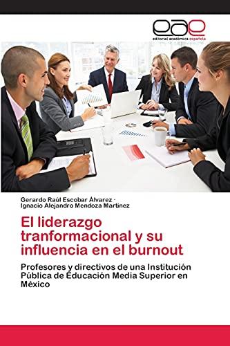 9783659058622: El liderazgo tranformacional y su influencia en el burnout: Profesores y directivos de una Institución Pública de Educación Media Superior en México (Spanish Edition)