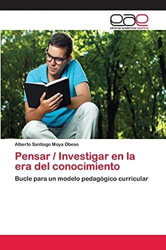 Pensar Investigar En La Era del Conocimiento: Alberto Santiago Moya Obeso