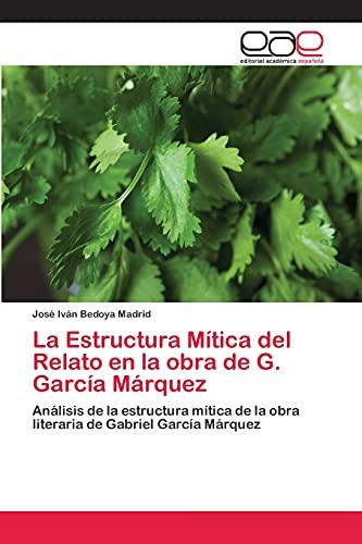 9783659058851: La Estructura Mítica del Relato en la obra de G. García Márquez: Análisis de la estructura mítica de la obra literaria de Gabriel García Márquez (Spanish Edition)