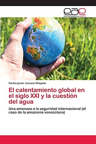 9783659059230: El calentamiento global en el siglo XXI y la cuestión del agua: Una amenaza a la seguridad internacional (el caso de la amazonía venezolana) (Spanish Edition)
