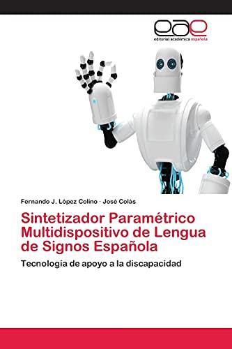 9783659059551: Sintetizador Paramétrico Multidispositivo de Lengua de Signos Española: Tecnología de apoyo a la discapacidad (Spanish Edition)