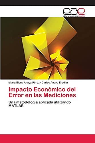 9783659059940: Impacto Económico del Error en las Mediciones: Una metodología aplicada utilizando MATLAB (Spanish Edition)
