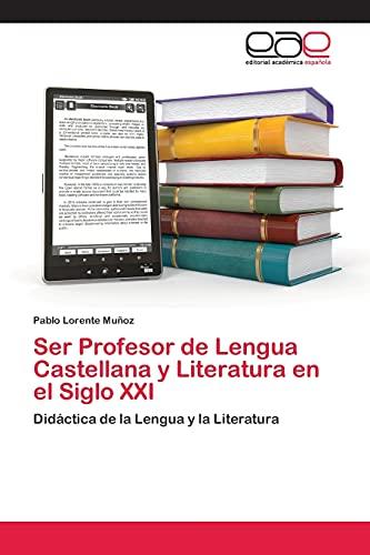 9783659060267: Ser Profesor de Lengua Castellana y Literatura en el Siglo XXI: Didáctica de la Lengua y la Literatura (Spanish Edition)