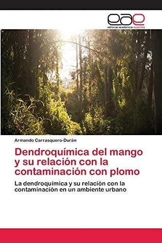 9783659060724: Dendroquímica del mango y su relación con la contaminación con plomo: La dendroquímica y su relación con la contaminación en un ambiente urbano (Spanish Edition)