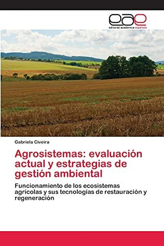9783659060731: Agrosistemas: evaluación actual y estrategias de gestión ambiental: Funcionamiento de los ecosistemas agrícolas y sus tecnologías de restauración y regeneración (Spanish Edition)