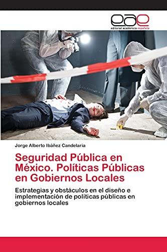 9783659060748: Seguridad Pública en México. Políticas Públicas en Gobiernos Locales: Estrategias y obstáculos en el diseño e implementación de políticas públicas en gobiernos locales (Spanish Edition)