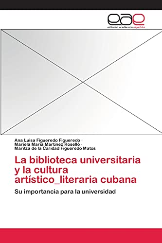 La biblioteca universitaria y la cultura art?stico_literaria: Ana Luisa Figueredo