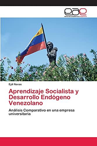 Aprendizaje Socialista y Desarrollo Endogeno Venezolano: Eyli Navas