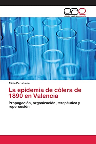 9783659061417: La epidemia de cólera de 1890 en Valencia: Propagación, organización, terapéutica y repercusión (Spanish Edition)