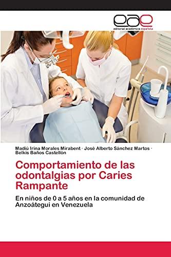 9783659061462: Comportamiento de las odontalgias por Caries Rampante: En niños de 0 a 5 años en la comunidad de Anzoátegui en Venezuela (Spanish Edition)