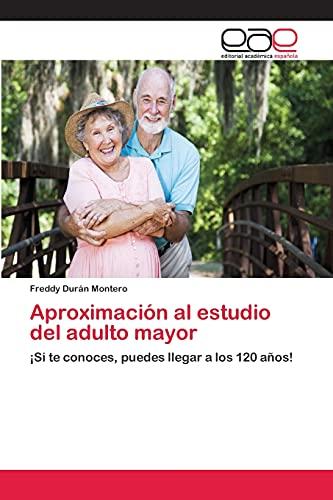 9783659061653: Aproximación al estudio del adulto mayor: ¡Si te conoces, puedes llegar a los 120 años! (Spanish Edition)