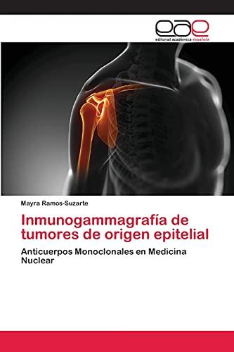 Inmunogammagrafía de tumores de origen epitelial: Anticuerpos Monoclonales en Medicina Nuclear (...