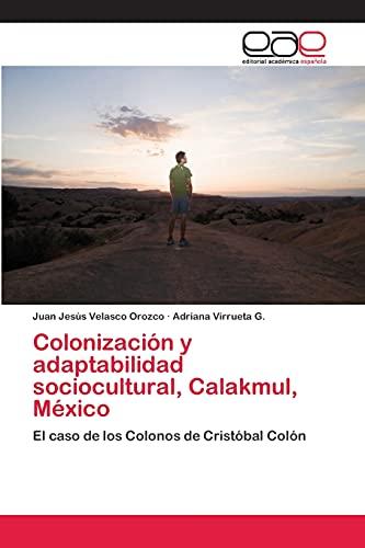 9783659062926: Colonización y adaptabilidad sociocultural, Calakmul, México: El caso de los Colonos de Cristóbal Colón (Spanish Edition)