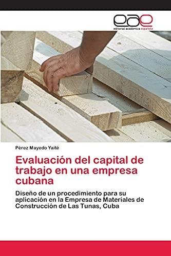 9783659063091: Evaluación del capital de trabajo en una empresa cubana: Diseño de un procedimiento para su aplicación en la Empresa de Materiales de Construcción de Las Tunas, Cuba (Spanish Edition)