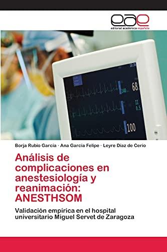 9783659063459: Análisis de complicaciones en anestesiología y reanimación: ANESTHSOM: Validación empírica en el hospital universitario Miguel Servet de Zaragoza (Spanish Edition)