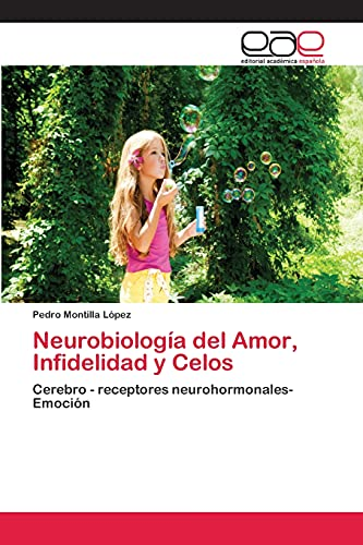9783659063473: Neurobiología del Amor, Infidelidad y Celos: Cerebro - receptores neurohormonales- Emoción (Spanish Edition)