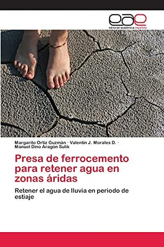 9783659063626: Presa de ferrocemento para retener agua en zonas áridas: Retener el agua de lluvia en periodo de estiaje (Spanish Edition)