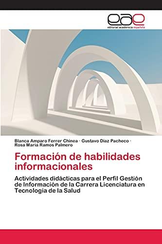 9783659063671: Formación de habilidades informacionales: Actividades didácticas para el Perfil Gestión de Información de la Carrera Licenciatura en Tecnología de la Salud (Spanish Edition)