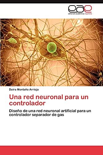 9783659063770: Una red neuronal para un controlador: Diseño de una red neuronal artificial para un controlador separador de gas (Spanish Edition)