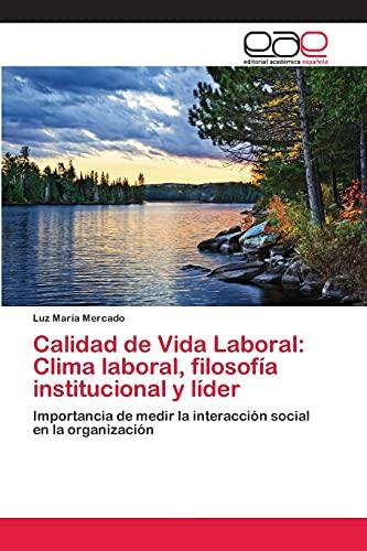9783659063824: Calidad de Vida Laboral: Clima laboral, filosofía institucional y líder: Importancia de medir la interacción social en la organización (Spanish Edition)