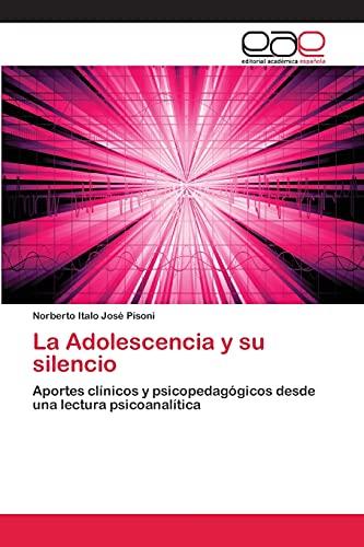 9783659064333: La Adolescencia y su silencio: Aportes clínicos y psicopedagógicos desde una lectura psicoanalítica (Spanish Edition)