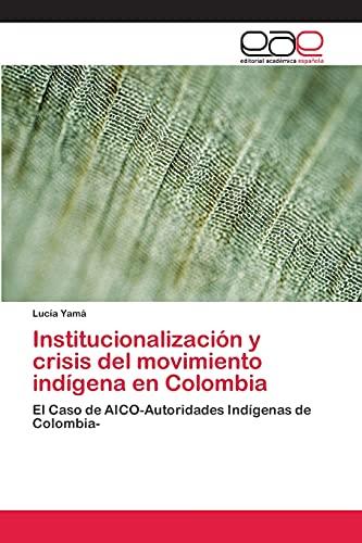 9783659064463: Institucionalizaci�n y crisis del movimiento ind�gena en Colombia: El Caso de AICO-Autoridades Ind�genas de Colombia-