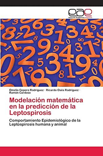 9783659064517: Modelación matemática en la predicción de la Leptospirosis: Comportamiento Epidemiológico de la Leptospirosis humana y animal (Spanish Edition)