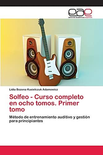 9783659064524: Solfeo - Curso completo en ocho tomos. Primer tomo: Método de entrenamiento auditivo y gestión para principiantes