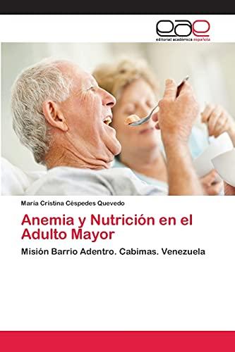 9783659064722: Anemia y Nutrición en el Adulto Mayor: Misión Barrio Adentro. Cabimas. Venezuela (Spanish Edition)