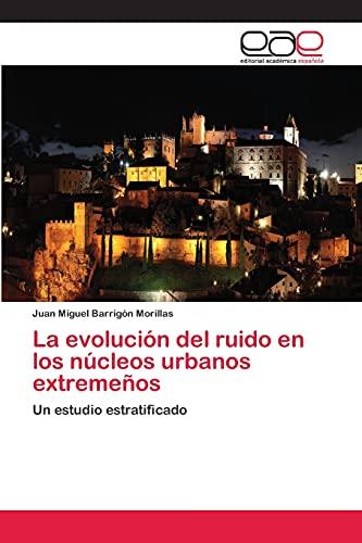 La Evolucion del Ruido En Los Nucleos Urbanos Extremenos: Juan Miguel Barrigà n Morillas