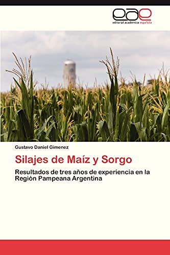 9783659065156: Silajes de Maíz y Sorgo: Resultados de tres años de experiencia en la Región Pampeana Argentina (Spanish Edition)