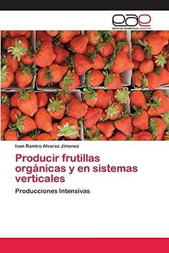 9783659065170: Producir frutillas orgánicas y en sistemas verticales: Producciones Intensivas (Spanish Edition)