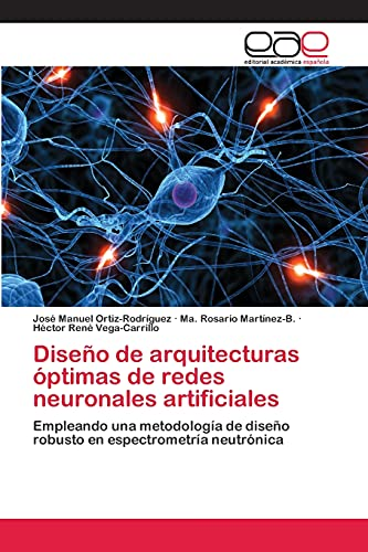 9783659065231: Diseño de arquitecturas óptimas de redes neuronales artificiales: Empleando una metodología de diseño robusto en espectrometría neutrónica (Spanish Edition)