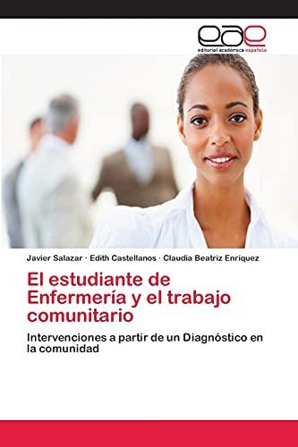 9783659065491: El estudiante de Enfermería y el trabajo comunitario: Intervenciones a partir de un Diagnóstico en la comunidad (Spanish Edition)