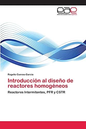 9783659065514: Introducción al diseño de reactores homogéneos: Reactores Intermitentes, PFR y CSTR (Spanish Edition)