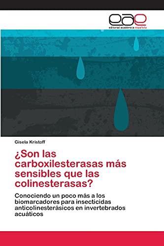 9783659065545: ¿Son las carboxilesterasas más sensibles que las colinesterasas?: Conociendo un poco más a los biomarcadores para insecticidas anticolinesterásicos en invertebrados acuáticos (Spanish Edition)