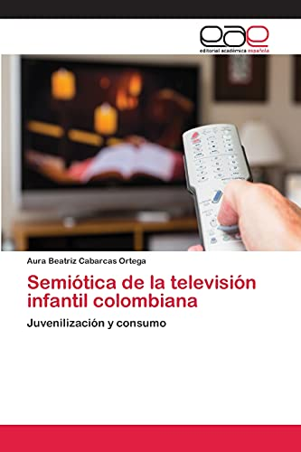 9783659065736: Semiótica de la televisión infantil colombiana: Juvenilización y consumo (Spanish Edition)
