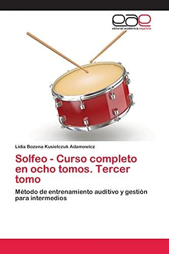 9783659066238: Solfeo - Curso completo en ocho tomos. Tercer tomo: Método de entrenamiento auditivo y gestión para intermedios (Spanish Edition)