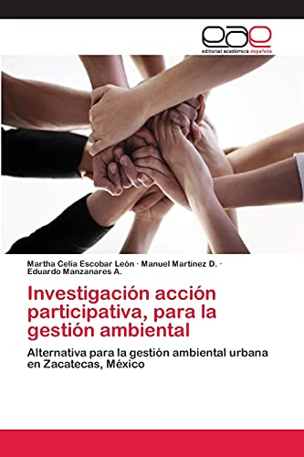 9783659066375: Investigación acción participativa, para la gestión ambiental: Alternativa para la gestión ambiental urbana en Zacatecas, México (Spanish Edition)