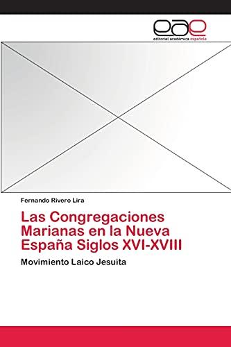 9783659066399: Las Congregaciones Marianas en la Nueva España Siglos XVI-XVIII: Movimiento Laico Jesuita (Spanish Edition)