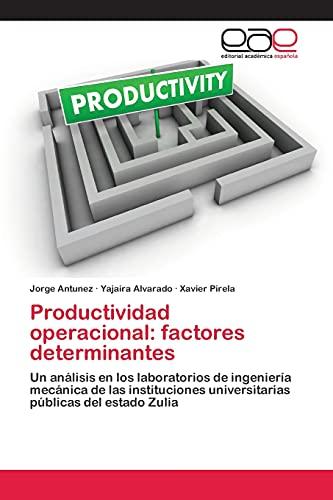 9783659066535: Productividad operacional: factores determinantes: Un análisis en los laboratorios de ingeniería mecánica de las instituciones universitarias públicas del estado Zulia (Spanish Edition)