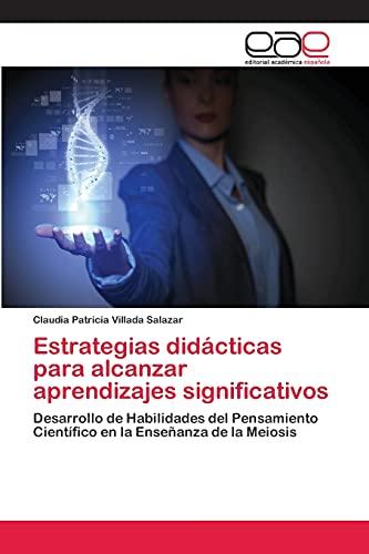 9783659066658: Estrategias didácticas para alcanzar aprendizajes significativos: Desarrollo de Habilidades del Pensamiento Científico en la Enseñanza de la Meiosis (Spanish Edition)