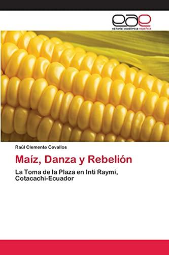 Ma?z, Danza y Rebeli?n: La Toma de: Ra?l Clemente Cevallos