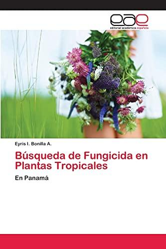 Busqueda de Fungicida En Plantas Tropicales: Eyris I. Bonilla A.