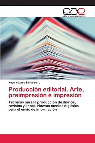 9783659067754: Producción editorial. Arte, preimpresión e impresión: Técnicas para la producción de diarios, revistas y libros. Nuevos medios digitales para el envío de información (Spanish Edition)